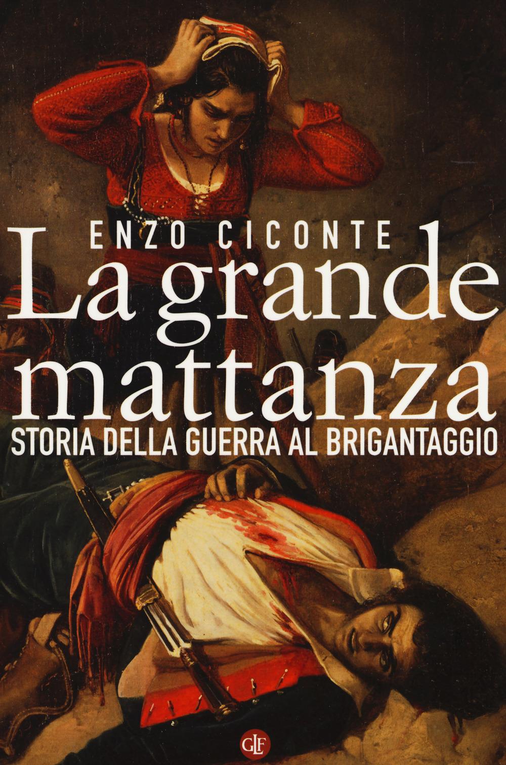 GRANDE MATTANZA. STORIA DELLA GUERRA AL BRIGANTAGGIO (LA) - 9788858131855