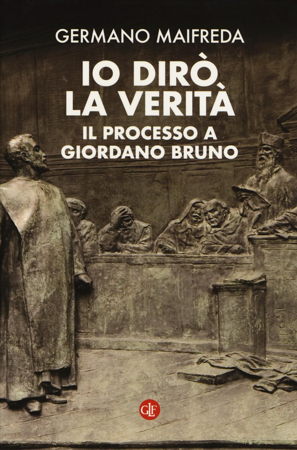 IO DIRÒ LA VERITÀ. IL PROCESSO A GIORDANO BRUNO - 9788858133200