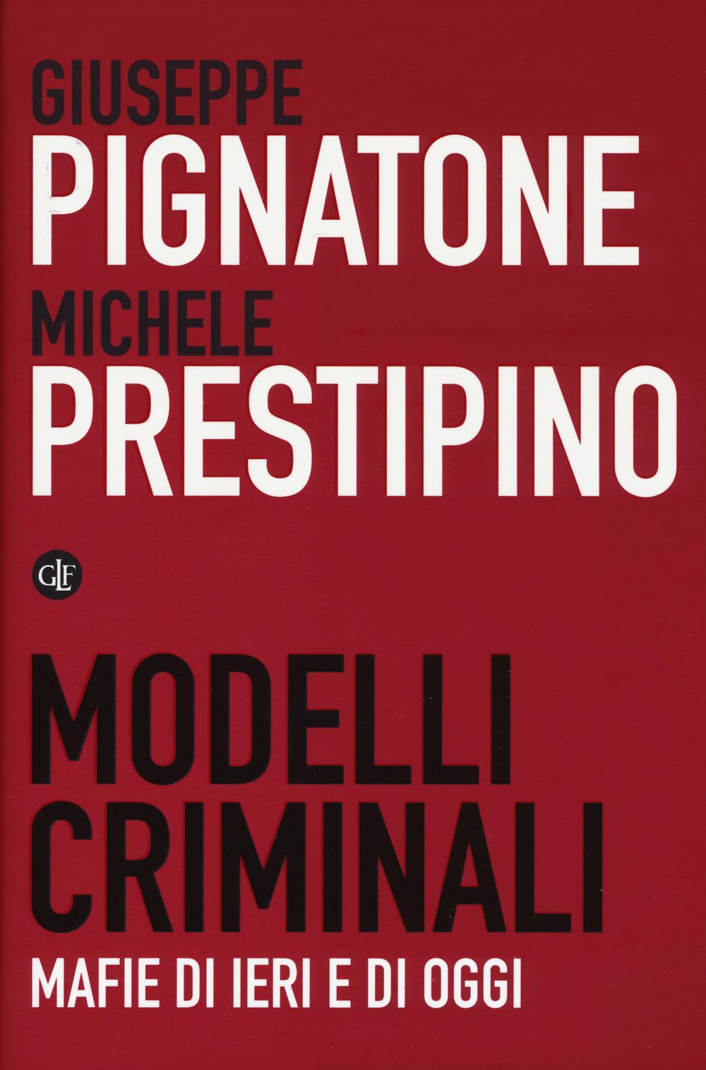 MODELLI CRIMINALI. MAFIE DI IERI E DI OGGI - 9788858134047