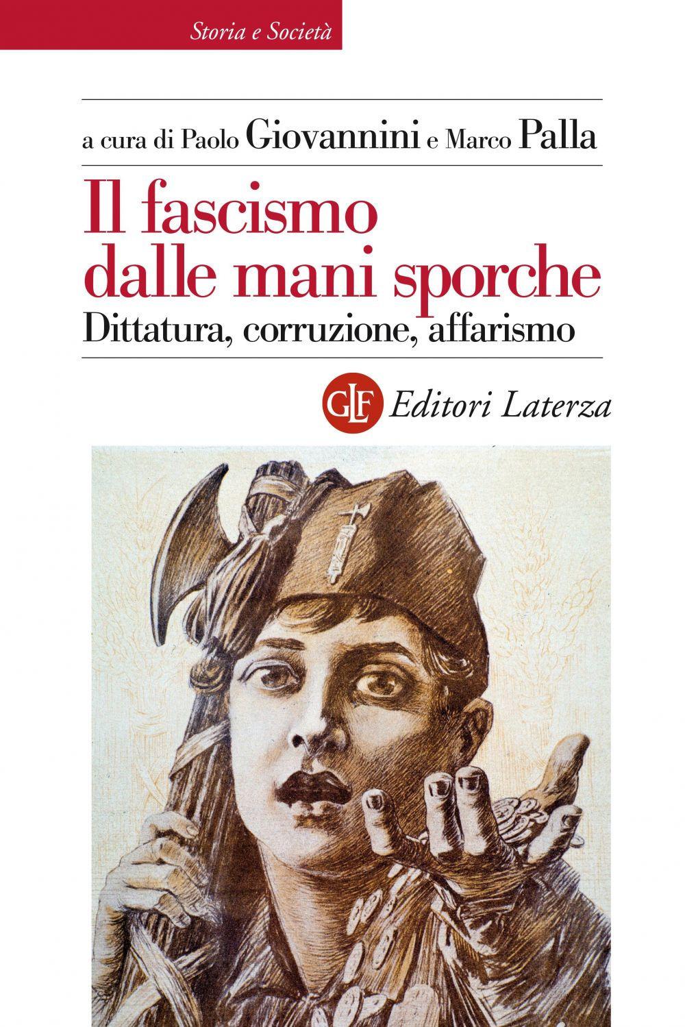 FASCISMO DALLE MANI SPORCHE. DITTATURA, CORRUZIONE, AFFARISMO (IL) - Giovannini P. (cur.); Palla M. (cur.) - 9788858134092