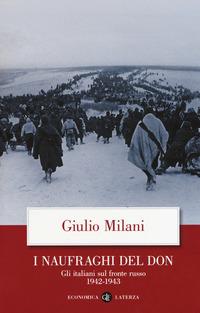 NAUFRAGHI DEL DON - GLI ITALIANI SUL FRONTE RUSSO 1942 - 1943 di MILANI GIULIO