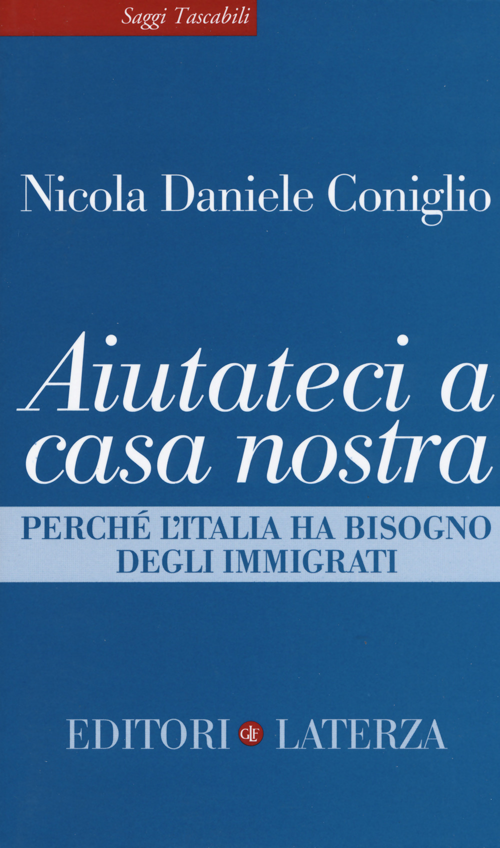Aiutateci a casa nostra. Perché l'Italia ha bisogno degli immigrati