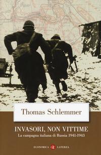 INVASORI NON VITTIME - LA CAMPAGNA ITALIANA DI RUSSIA 1941-1943 di SCHLEMMER THOMAS