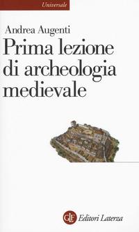PRIMA LEZIONE DI ARCHEOLOGIA MEDIEVALE di AUGENTI ANDREA