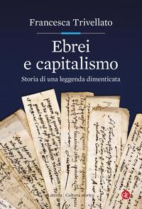 EBREI E CAPITALISMO - STORIA DI UNA LEGGENDA DIMENTICATA di TRIVELLATO FRANCESCA