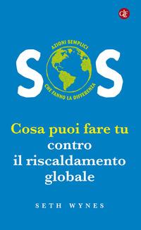 SOS COSA PUOI FARE TU CONTRO IL RISCALDAMENTO GLOBALE di WYNES SETH
