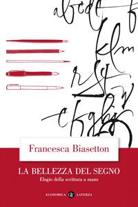 BELLEZZA DEL SEGNO - ELOGIO DELLA SCRITTURA A MANO di BIASETTON FRANCESCA