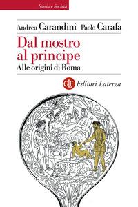 DAL MOSTRO AL PRINCIPE - ALLE ORIGINI DI ROMA di CARANDINI A. - CARAFA P.