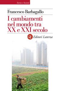 CAMBIAMENTI NEL MONDO TRA IL XX E IL XXI SECOLO di BARBAGALLO FRANCESCO