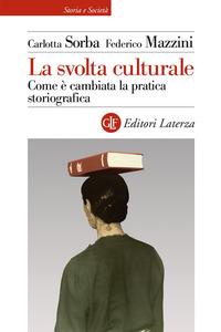 SVOLTA CULTURALE - COME E' CAMBIATA LA PRATICA STORIOGRAFICA di SORBA C. - MAZZINI F.