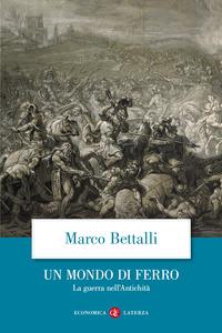 MONDO DI FERRO - LA GUERRA NELL'ANTICHITA' di BETTALI MARCO