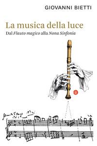 MUSICA DELLA LUCE - DAL FLAUTO MAGICO ALLA NONA SINFONIA di BIETTI GIOVANNI