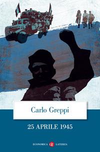 25 APRILE 1945 di GREPPI CARLO