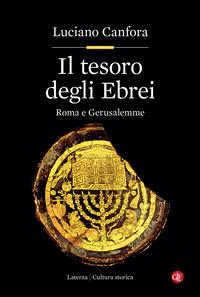 TESORO DEGLI EBREI - ROMA E GERUSALEMME di CANFORA LUCIANO