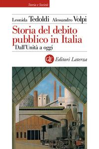 STORIA DEL DEBITO PUBBLICO IN ITALIA - DALL'UNITA' A OGGI di TEDOLDI L. - VOLPI A.