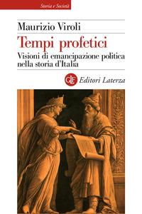 TEMPI PROFETICI - VISIONI DI EMANCIPAZIONE POLITICA NELLA STORIA D'ITALIA di VIROLI...