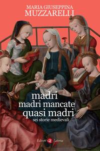 MADRI MADRI MANCATE QUASI MADRI - SEI STORIE MEDIEVALI di MUZZARELLI MARIA GIUSEPPINA