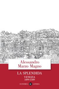 SPLENDIDA VENEZIA 1499 - 1509 di MARZO MAGNO ALESSANDRO