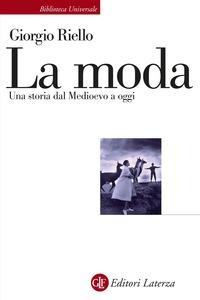MODA - UNA STORIA DAL MEDIOEVO A OGGI di RIELLO GIORGIO