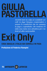 EXIT ONLY - COSA SBAGLIA L'ITALIA SUI CERVELLI IN FUGA di PASTORELLA GIULIA