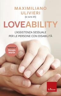 LOVEABILITY - L'ASSISTENZA SESSUALE PER LE PERSONE CON DISABILITA' di ULIVIERI...