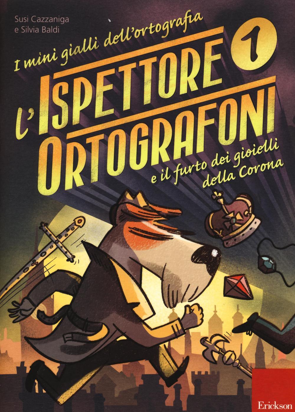 L'ispettore Ortografoni e il furto dei gioielli della Corona. I mini gialli dell'ortografia. Con adesivi. Vol. 1