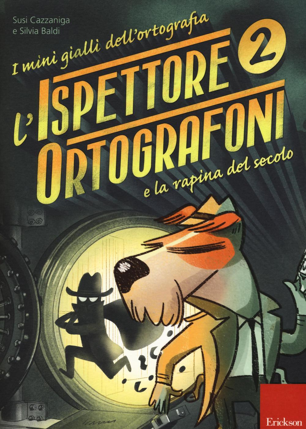 L'ispettore Ortografoni e la rapina del secolo. I mini gialli dell'ortografia. Con adesivi