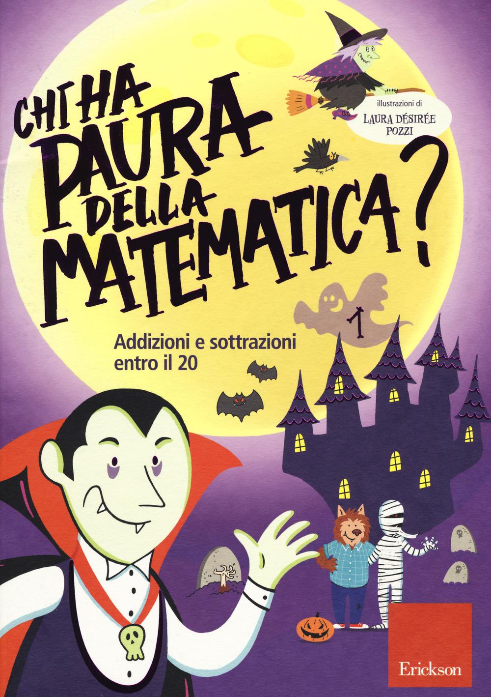 Chi ha paura della matematica? Ediz. a colori. Vol. 1: Addizioni e sottrazioni entro il 20