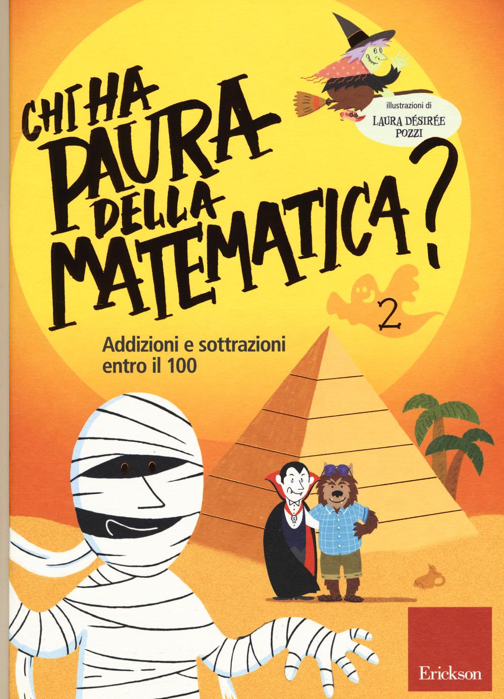 Chi ha paura della matematica? Ediz. a colori. Vol. 2: Addizioni e sottrazioni entro il 100