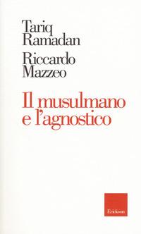 MUSULMANO E L'AGNOSTICO di RAMADAN T. - MAZZEO R.