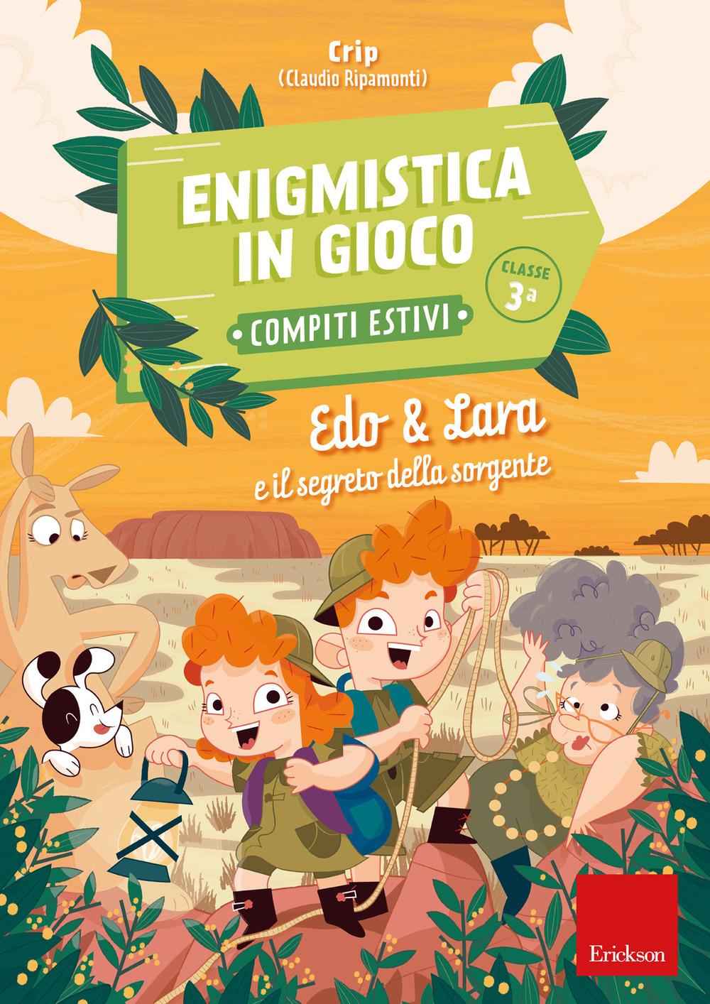Edo & Lara e il segreto della sorgente. Enigmistica in gioco. Compiti estivi. Classe 3ª