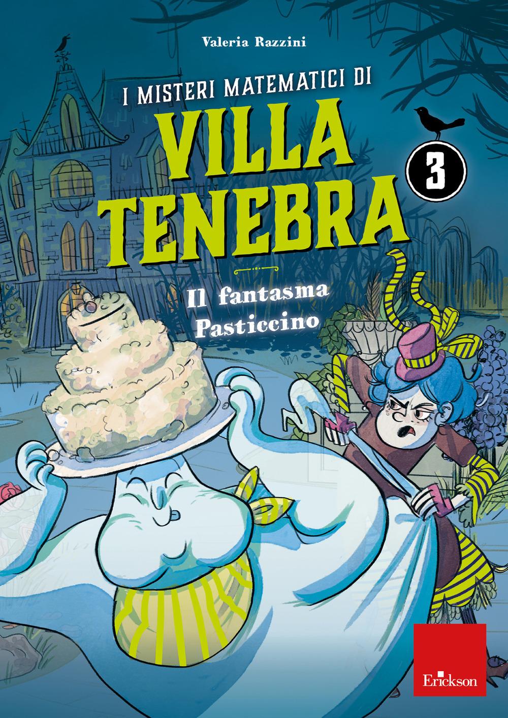I misteri matematici di villa Tenebra. Vol. 3: Il fantasma Pasticcino