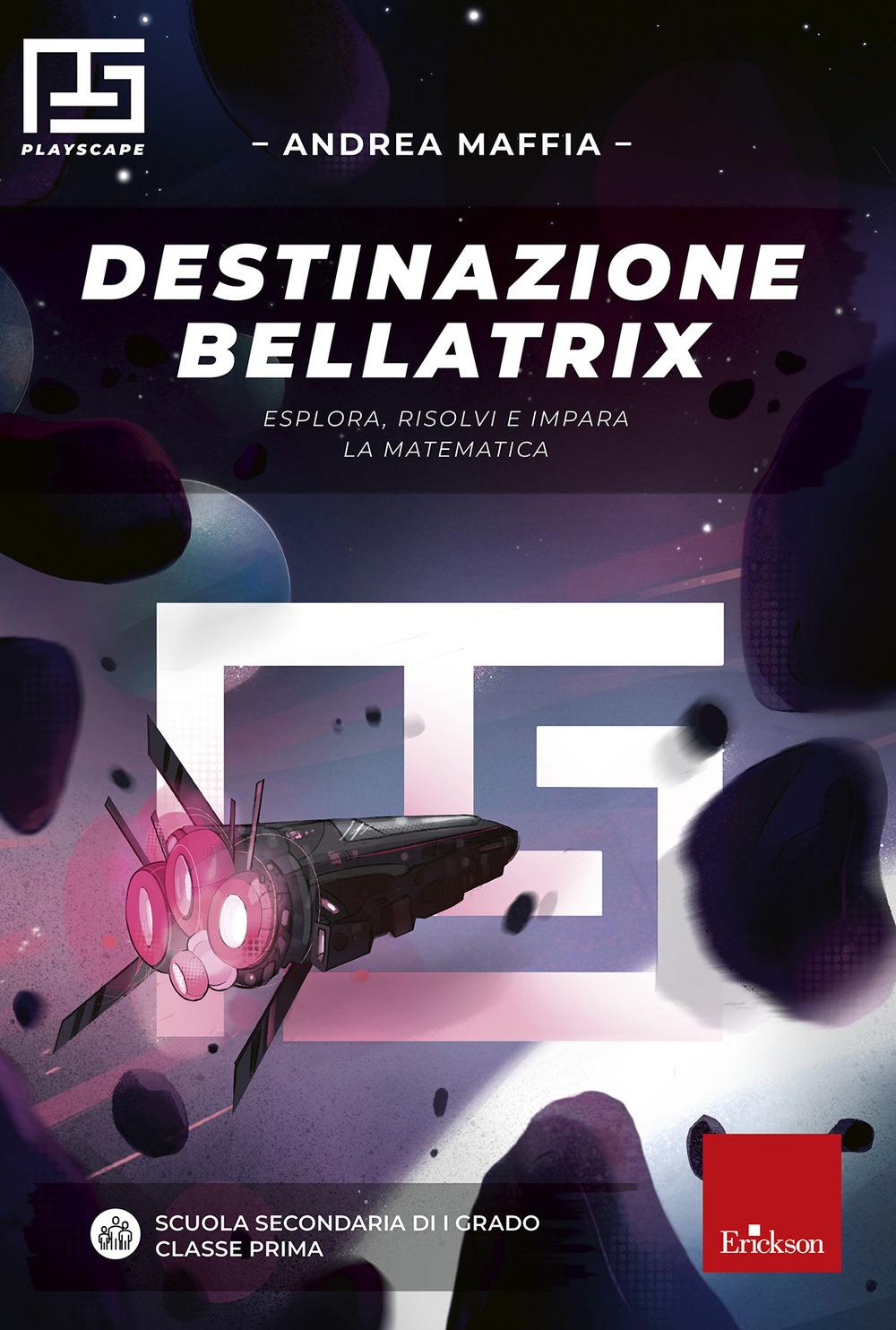 Destinazione Bellatrix. Esplora, risolvi e impara la matematica