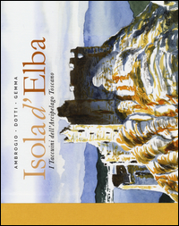 ISOLA D'ELBA - I TACCUINI DELL'ARCIPELAGO TOSCANO di AMBROGIO - DOTTI - GEMMA