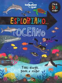 ESPLORIAMO L'OCEANO - TANTI DISEGNI GIOCHI E STICKER
