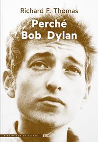 PERCHE' BOB DYLAN di THOMAS RICHARD F.