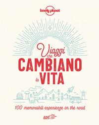 VIAGGI CHE CAMBIANO LA VITA - 100 MEMORABILI ESPERIENZE ON THE ROAD