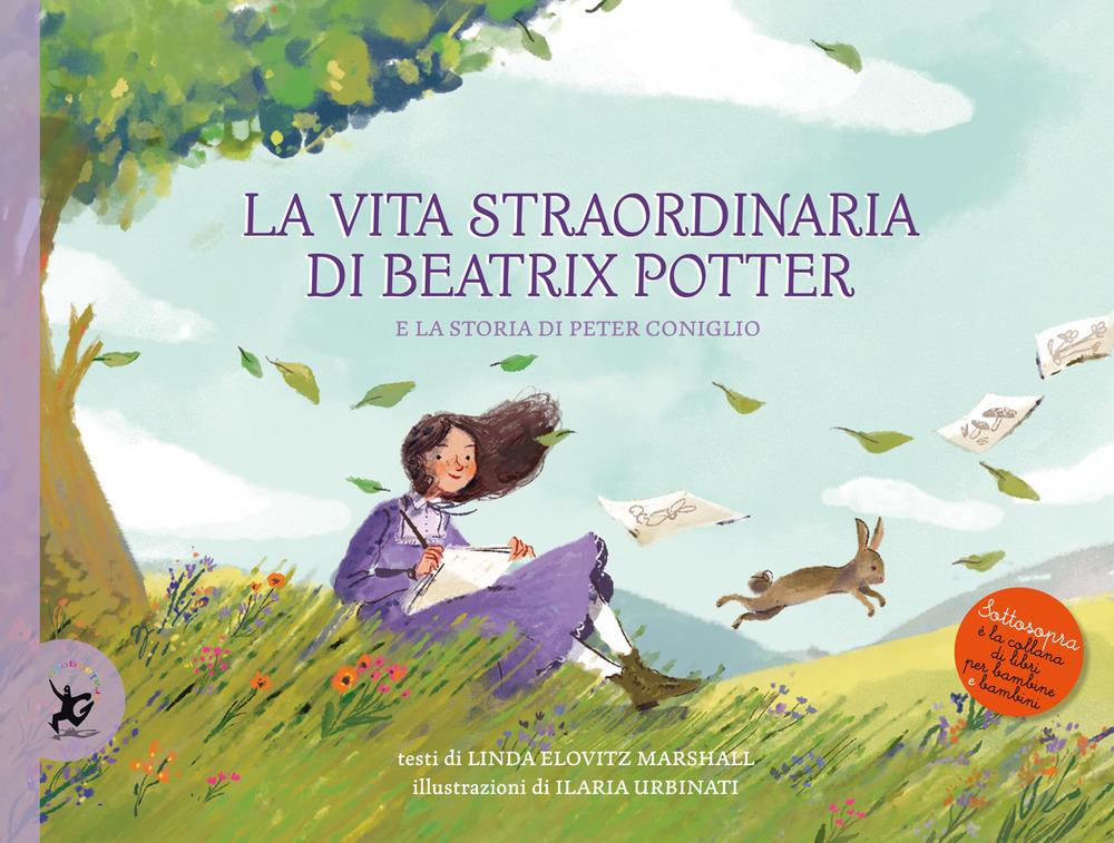 La vita straordinaria di Beatrix Potter. E la storia di Peter Coniglio
