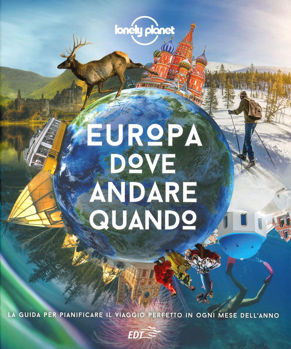 Europa, dove andare quando. La guida per pianificare il viaggio perfetto in Europa in ogni mese dell'anno