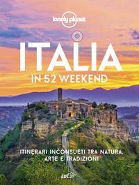 ITALIA IN 52 WEEKEND - ITINERARI INCONSUETI TRA NATURA ARTE E TRADIZIONI