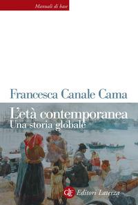 ETA' CONTEMPORANEA - UNA STORIA GLOBALE di CANALE CAMA FRANCESCA