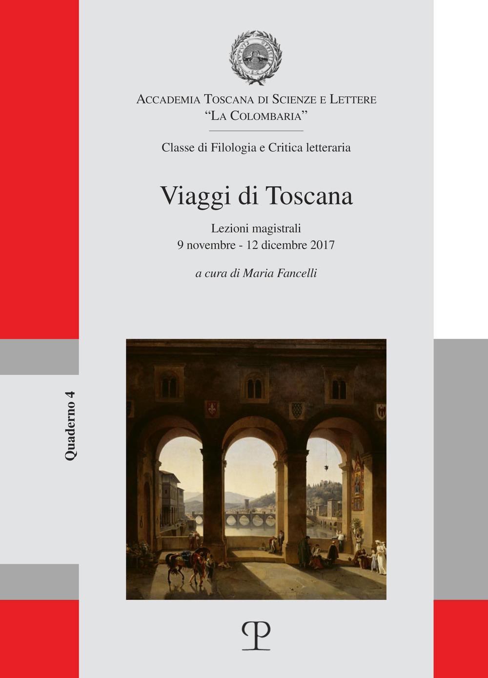 Viaggi di Toscana. Lezioni magistrali (9 novembre-12 dicembre 2017)