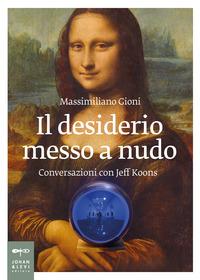 DESIDERIO MESSO A NUDO - CONVERSAZIONI CON JEFF KOONS di GIONI MASSIMILIANO