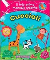 CUCCIOLI - IL MIO PRIMO MANUALE CREATIVO