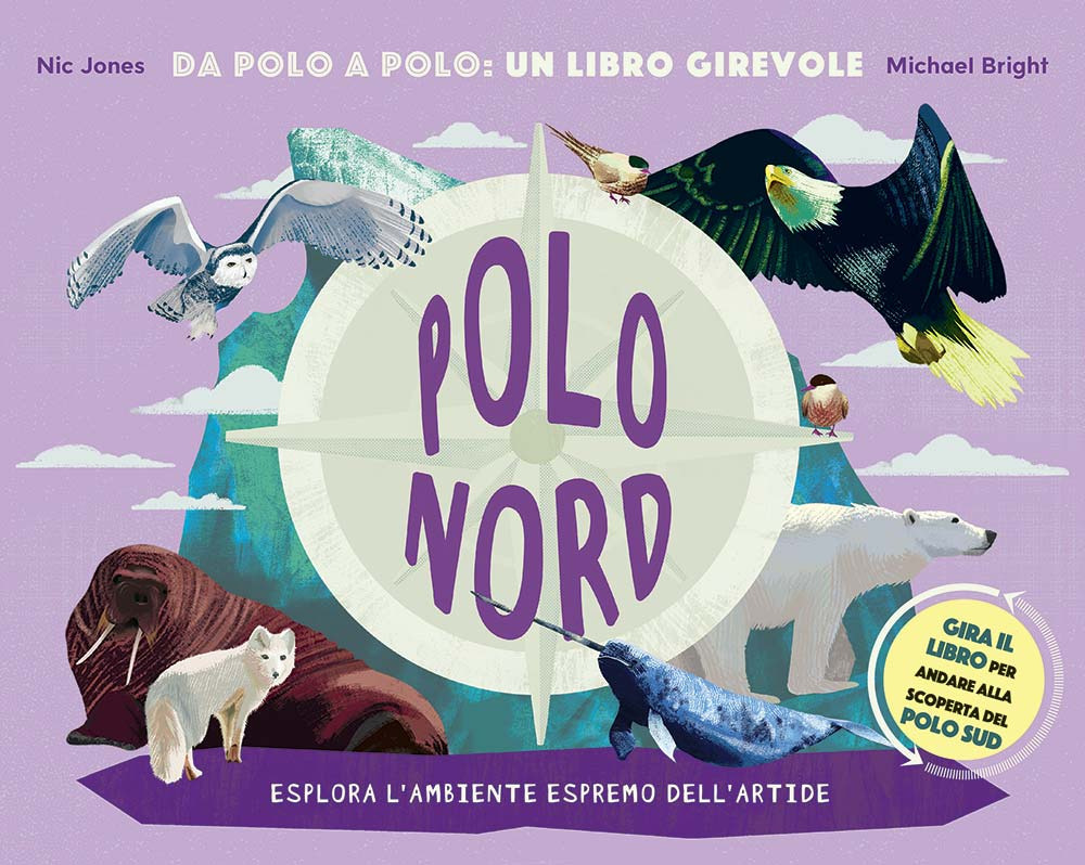 Polo Nord-Polo Sud. Da Polo a Polo: un libro girevole. Ediz. a colori