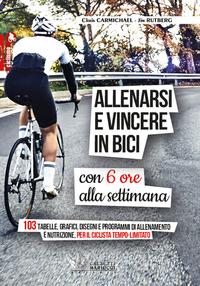 ALLENARSI E VINCERE IN BICI - CON 6 ORE ALLA SETTIMANA - 103 TABELLE GRAFICI DISEGNI E...