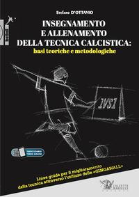 INSEGNAMENTO E ALLENAMENTO DELLA TECNICA CALCISTICA - BASI TEORICHE E METODOLOGICHE di...