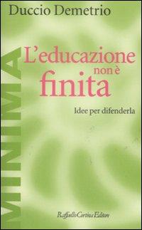 EDUCAZIONE NON È FINITA. IDEE PER DIFENDERLA (L') - 9788860302458