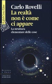 Copertina del Libro: La realtà non è come ci appare. La struttura elementare delle cose