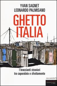 GHETTO ITALIA - I BRACCIANTI STRANIERI TRA CAPORALATO E SFRUTTAMENTO di SAGNET Y. -...